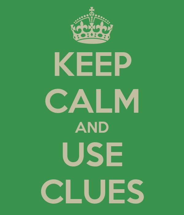 KEEP CALM AND USE CLUES