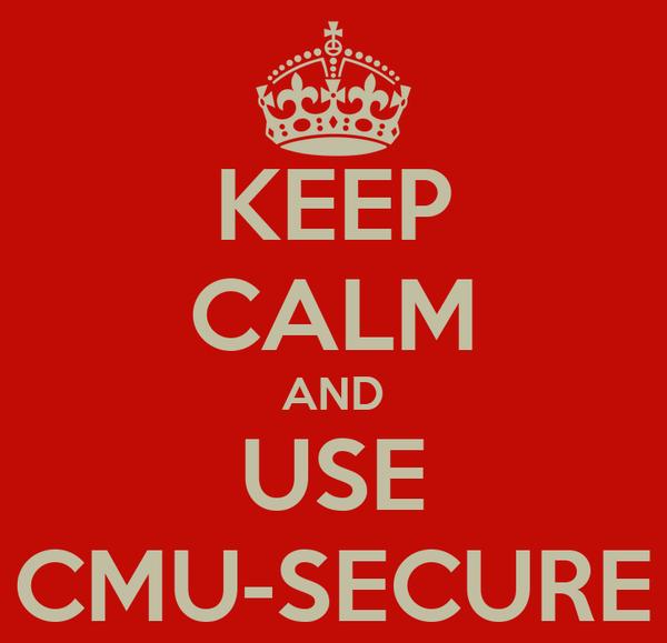 KEEP CALM AND USE CMU-SECURE