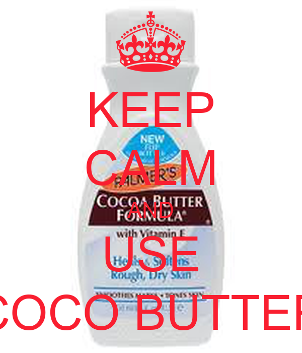 KEEP CALM AND USE COCO BUTTER