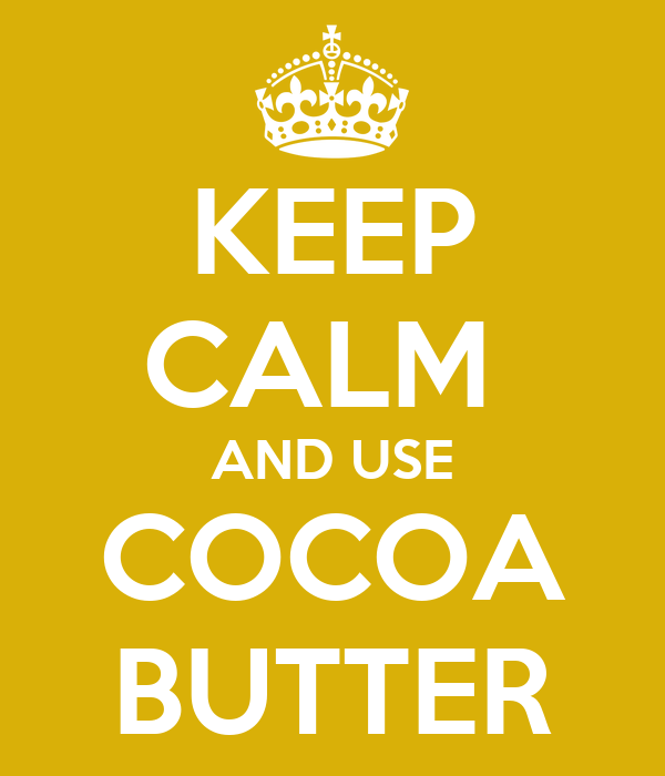 KEEP CALM  AND USE COCOA BUTTER