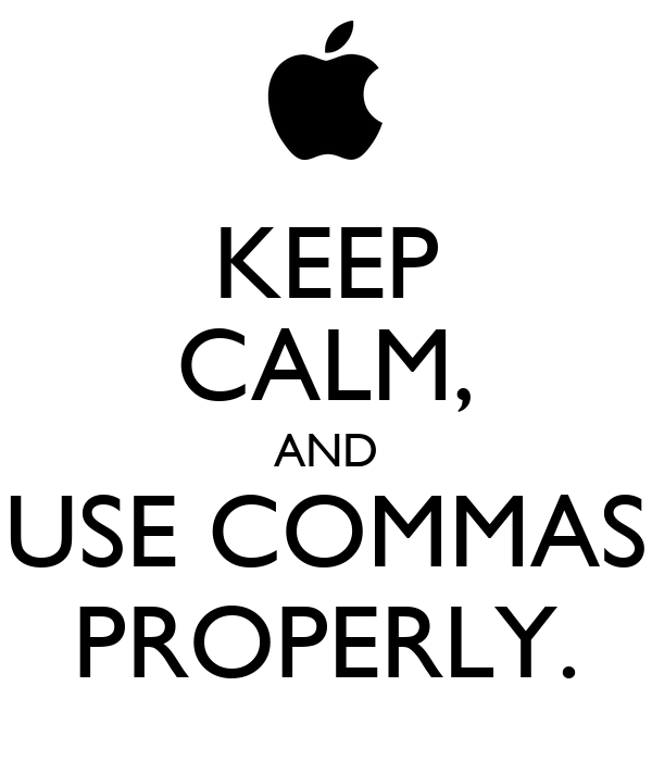 KEEP CALM, AND USE COMMAS PROPERLY.