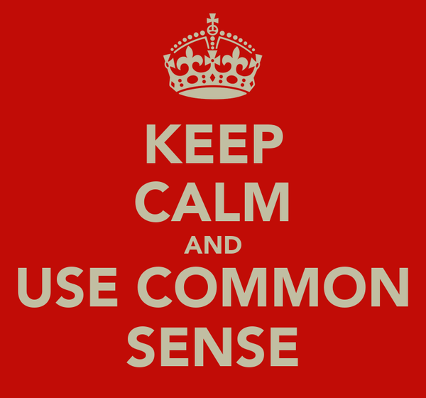 KEEP CALM AND USE COMMON SENSE
