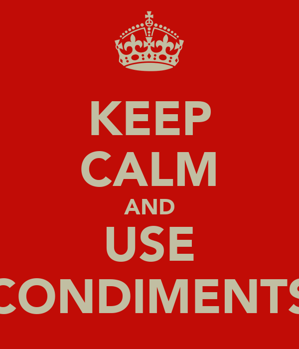 KEEP CALM AND USE CONDIMENTS