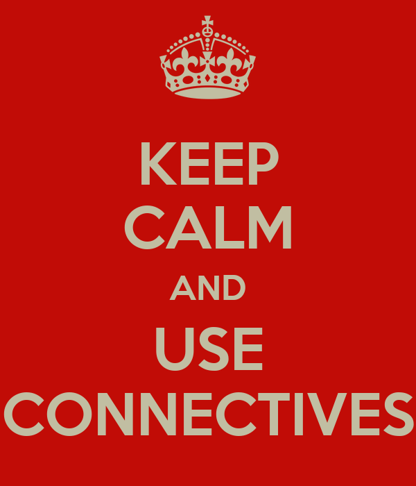 KEEP CALM AND USE CONNECTIVES