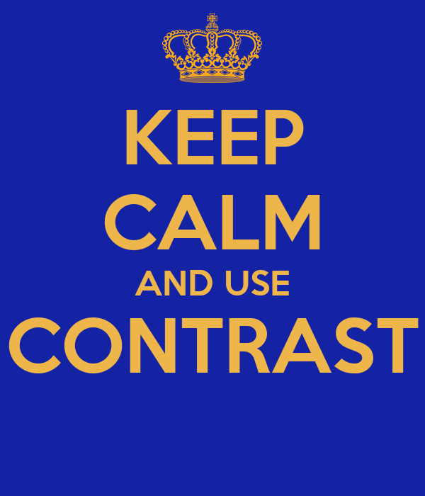 KEEP CALM AND USE CONTRAST