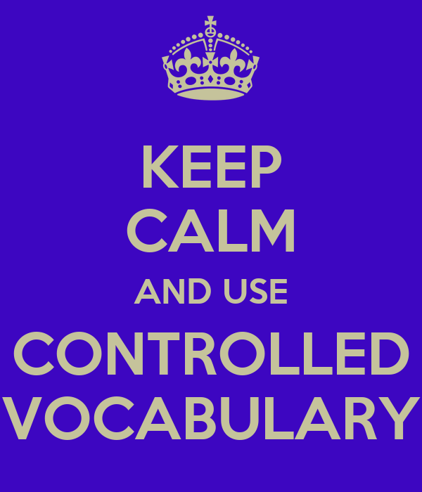 KEEP CALM AND USE CONTROLLED VOCABULARY