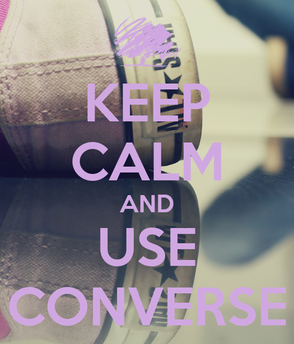 KEEP CALM AND USE CONVERSE