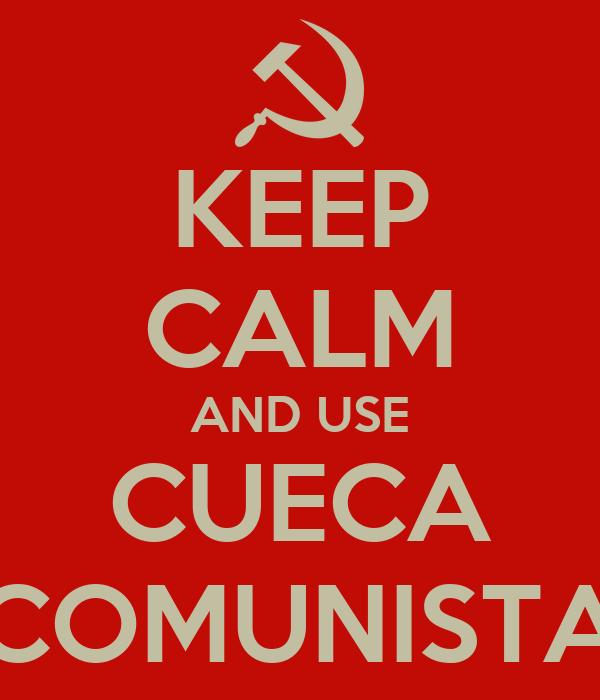 KEEP CALM AND USE CUECA COMUNISTA