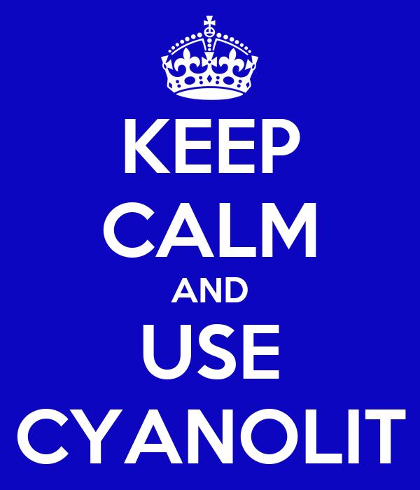KEEP CALM AND USE CYANOLIT