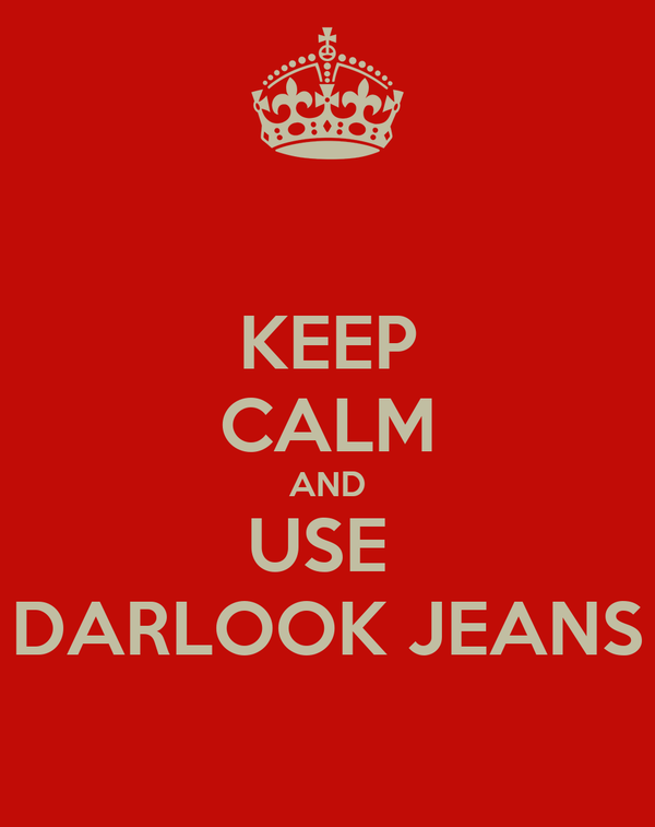 KEEP CALM AND USE  DARLOOK JEANS