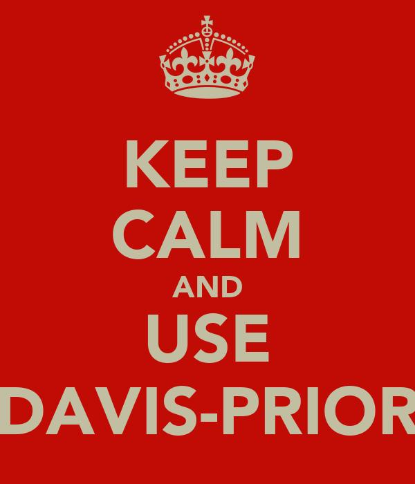 KEEP CALM AND USE DAVIS-PRIOR