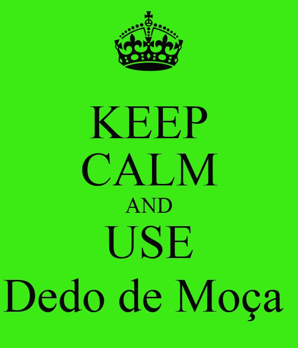 KEEP CALM AND USE Dedo de Moça