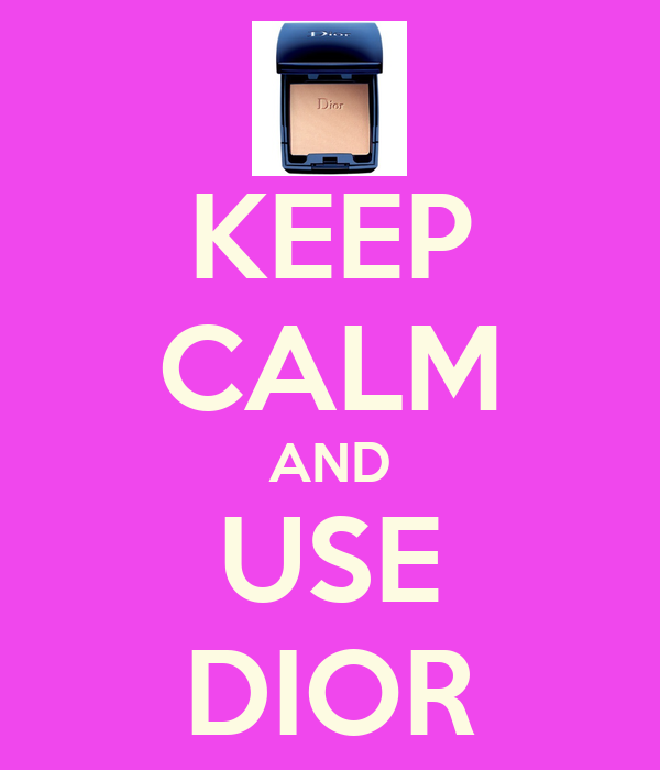 KEEP CALM AND USE DIOR