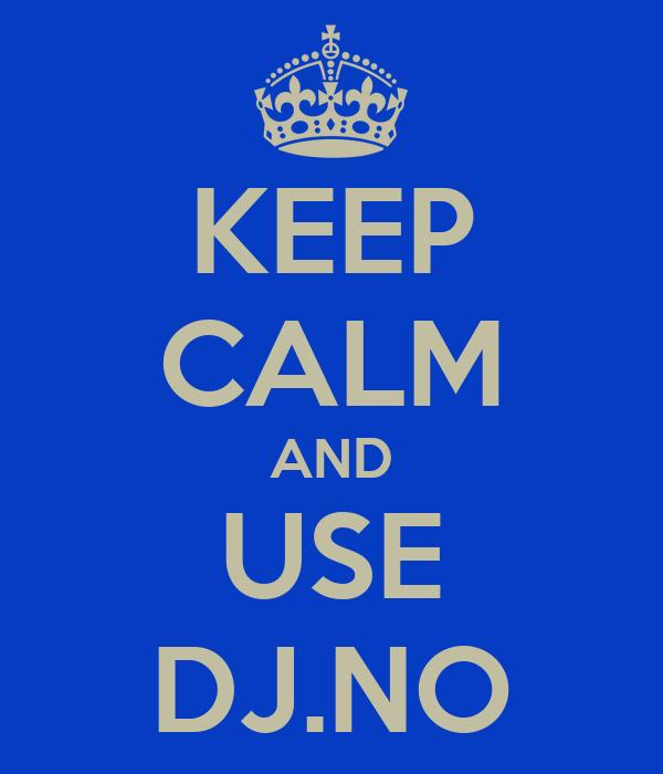 KEEP CALM AND USE DJ.NO