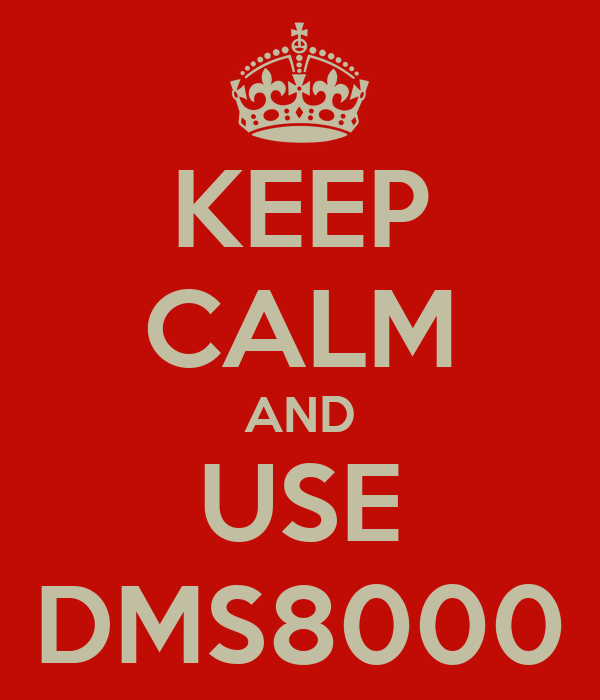 KEEP CALM AND USE DMS8000