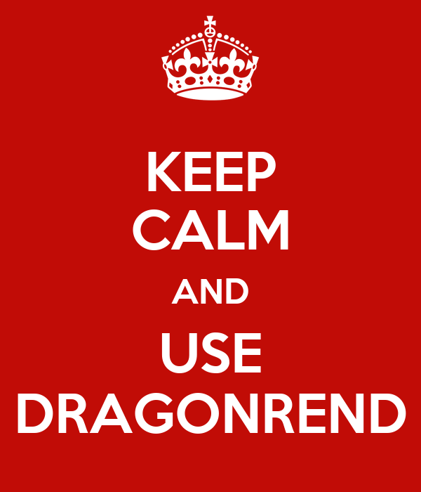 KEEP CALM AND USE DRAGONREND