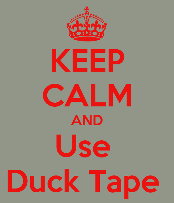 KEEP CALM AND Use  Duck Tape