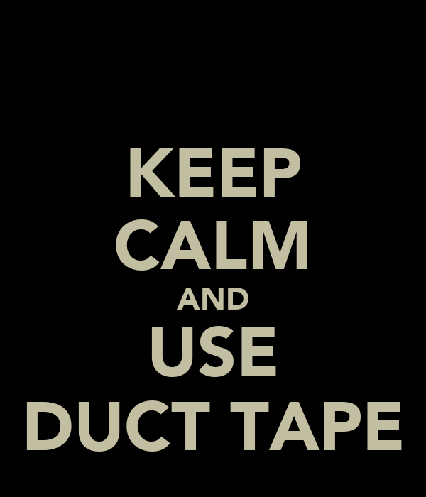KEEP CALM AND USE DUCT TAPE