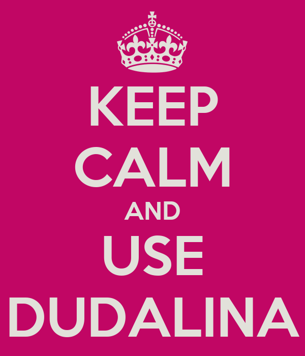 KEEP CALM AND USE DUDALINA