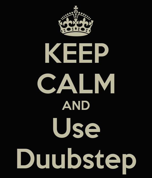 KEEP CALM AND Use Duubstep