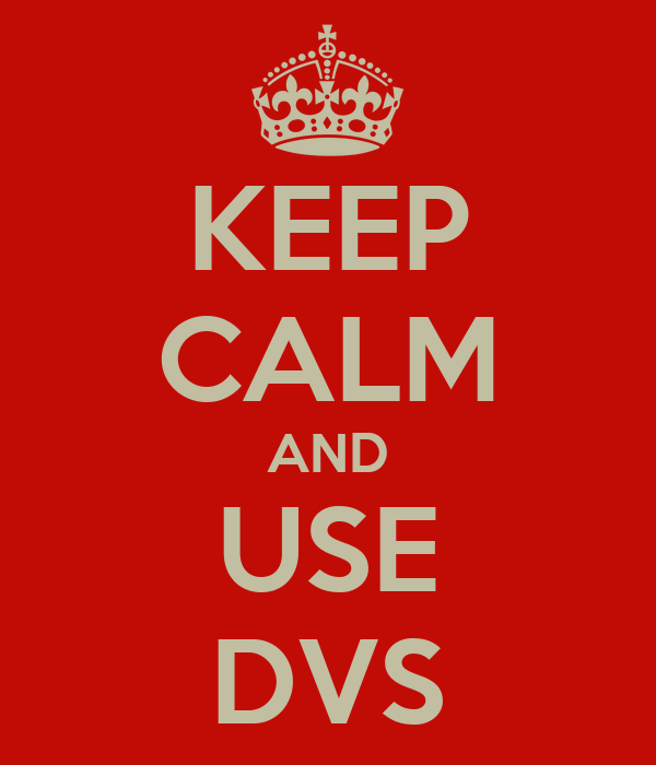 KEEP CALM AND USE DVS