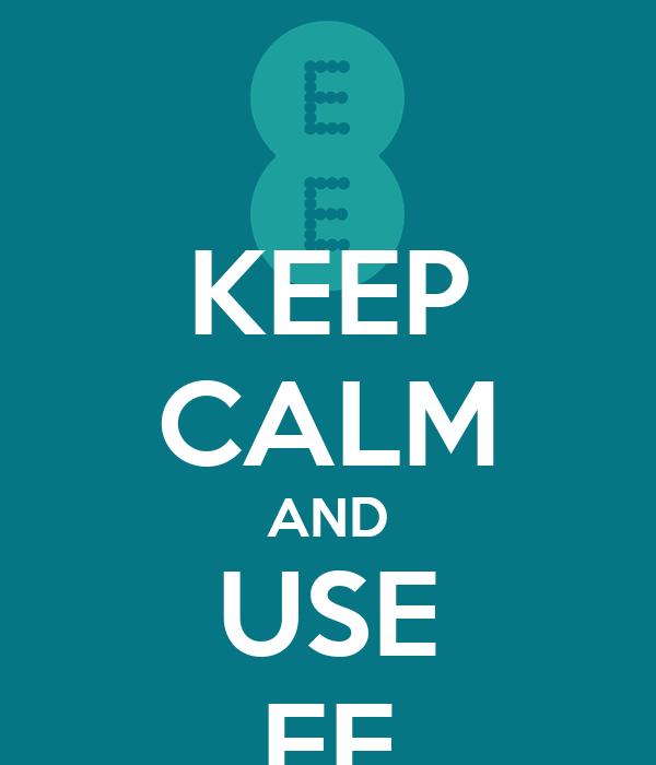 KEEP CALM AND USE EE