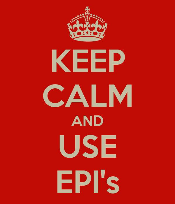 KEEP CALM AND USE EPI's