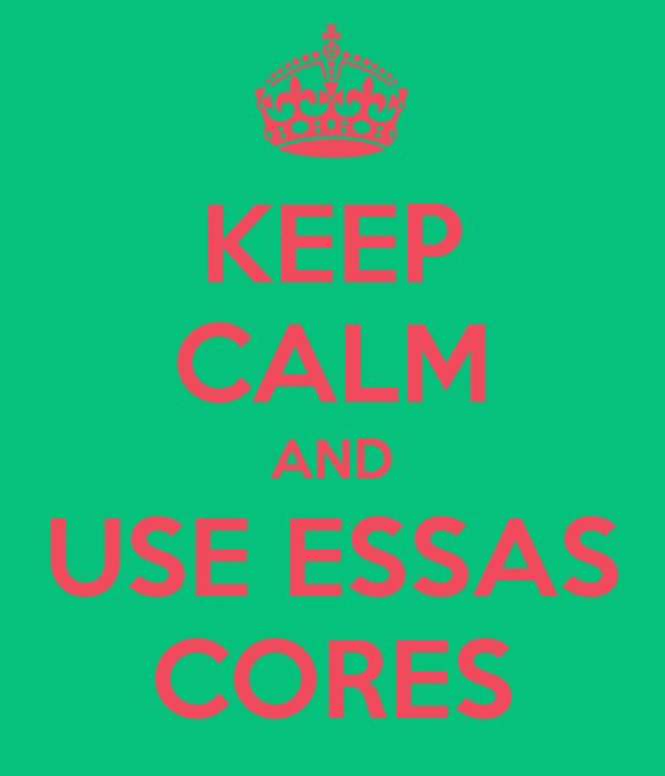 KEEP CALM AND USE ESSAS CORES