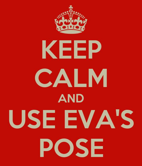 KEEP CALM AND USE EVA'S POSE