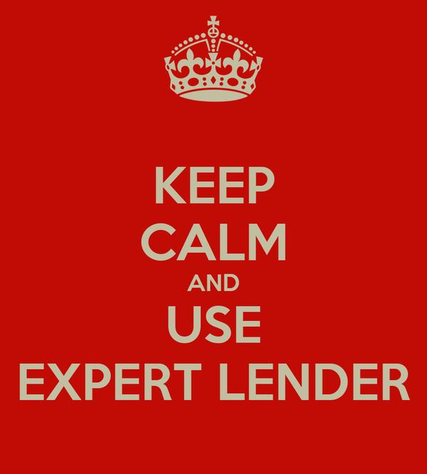 KEEP CALM AND USE EXPERT LENDER