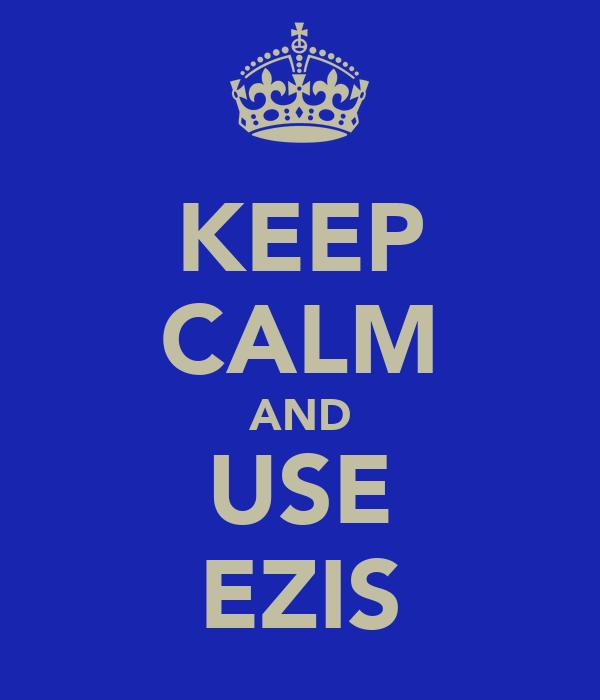 KEEP CALM AND USE EZIS