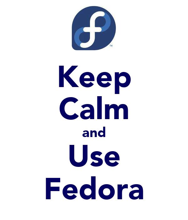 Keep Calm and Use Fedora