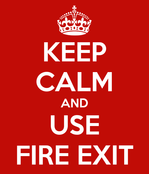 KEEP CALM AND USE FIRE EXIT