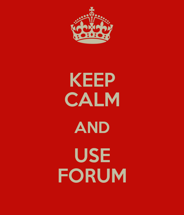 KEEP CALM AND USE FORUM