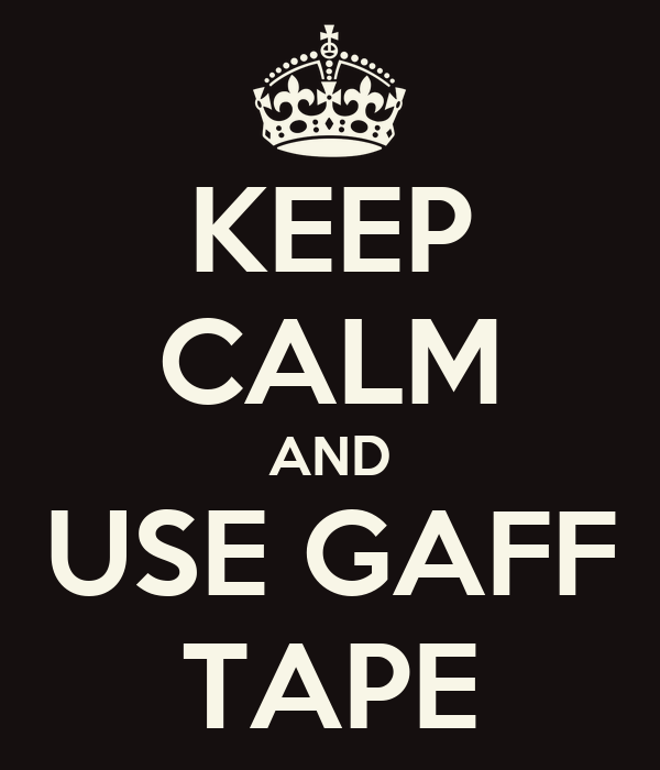 KEEP CALM AND USE GAFF TAPE