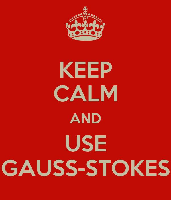 KEEP CALM AND USE GAUSS-STOKES