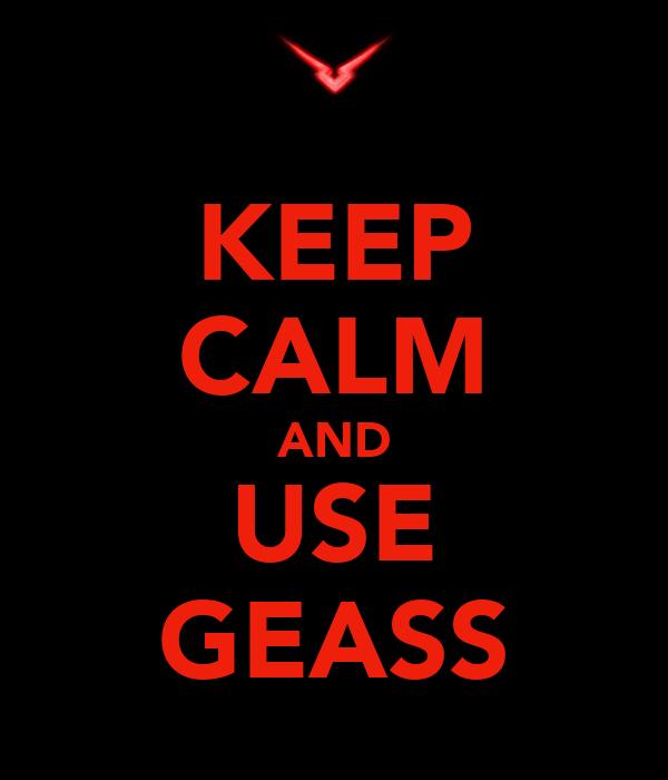 KEEP CALM AND USE GEASS