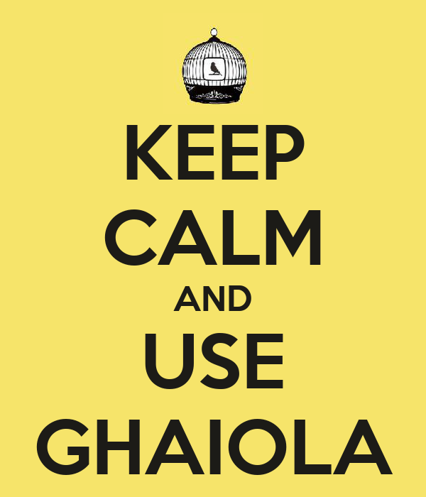 KEEP CALM AND USE GHAIOLA