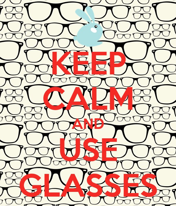 KEEP CALM AND USE GLASSES