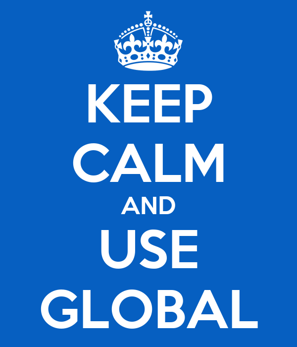 KEEP CALM AND USE GLOBAL