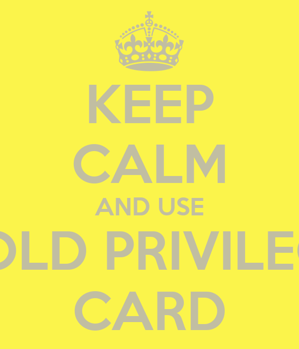 KEEP CALM AND USE GOLD PRIVILEGE CARD