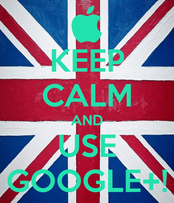 KEEP CALM AND USE GOOGLE+!