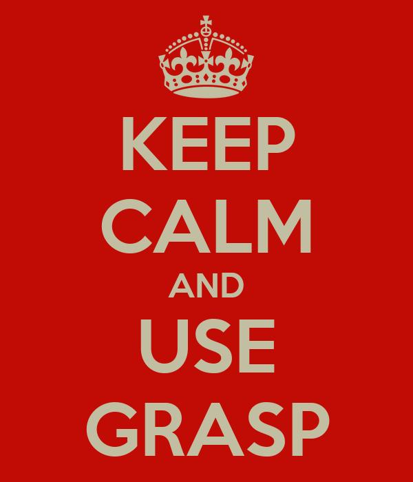KEEP CALM AND USE GRASP
