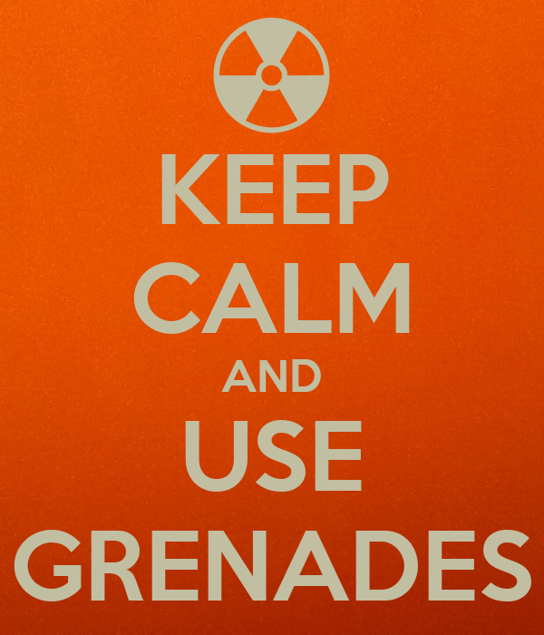 KEEP CALM AND USE GRENADES