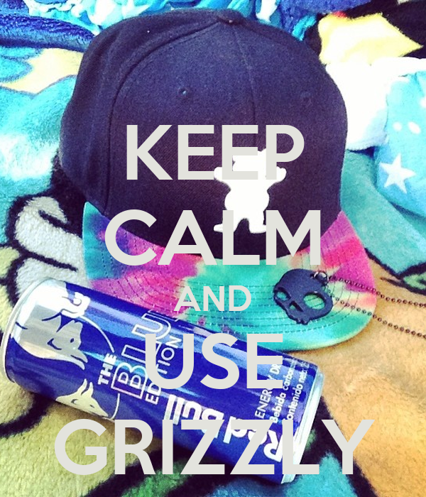 KEEP CALM AND USE GRIZZLY