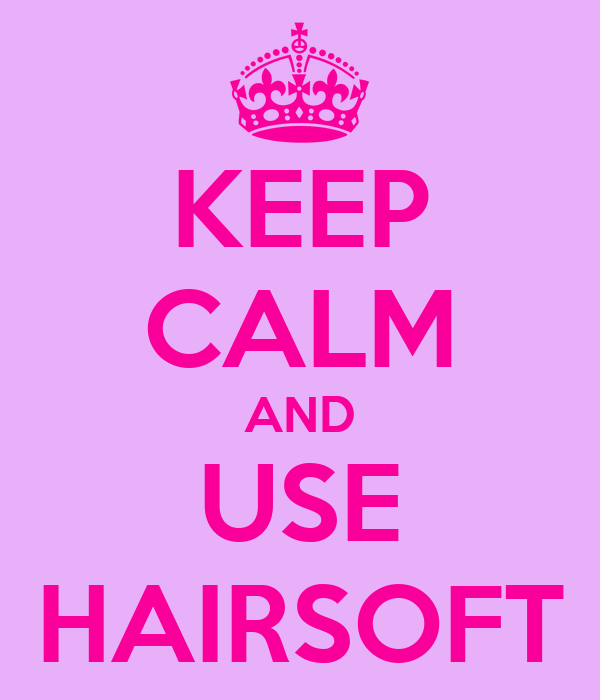 KEEP CALM AND USE HAIRSOFT