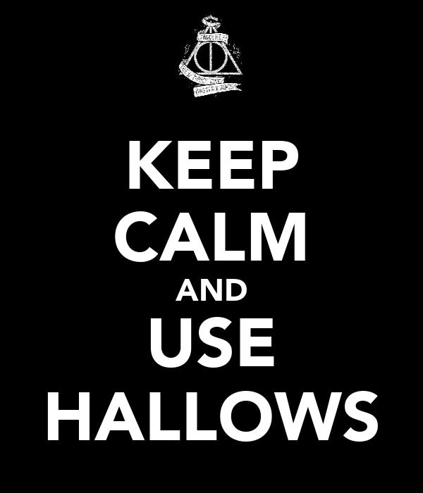 KEEP CALM AND USE HALLOWS