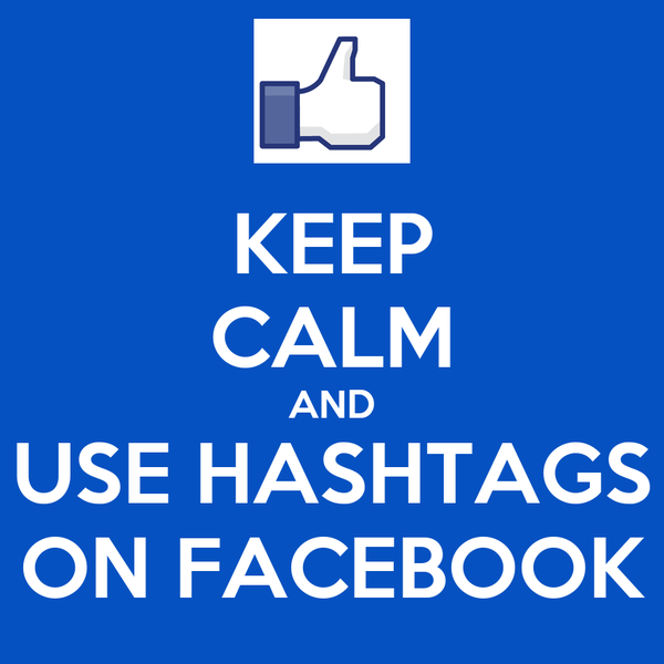 KEEP CALM AND USE HASHTAGS ON FACEBOOK