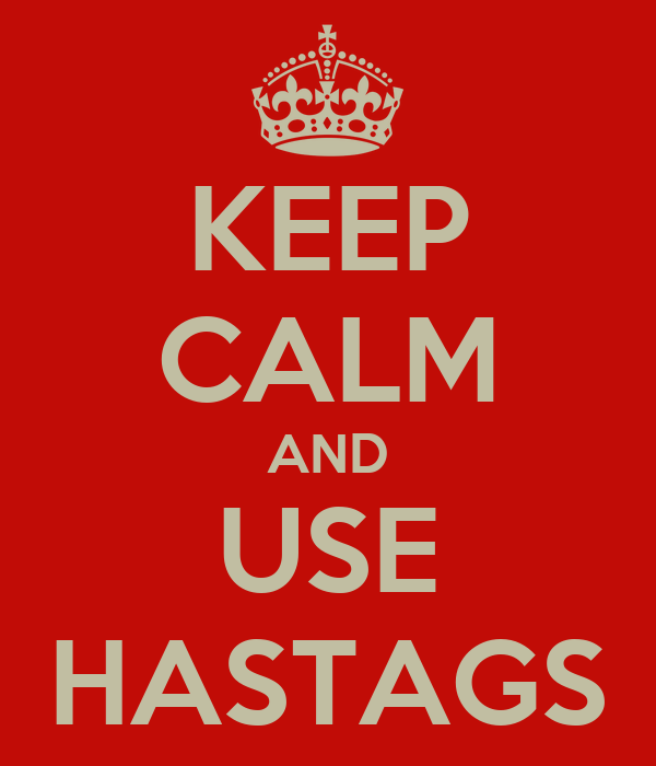 KEEP CALM AND USE HASTAGS