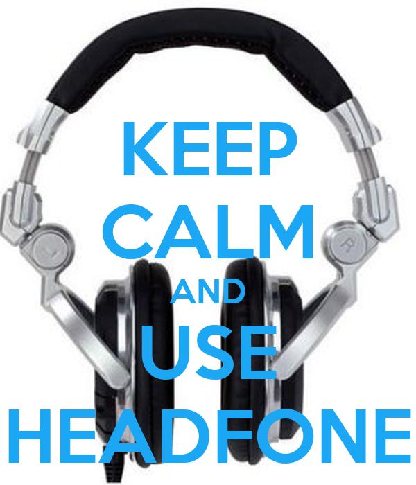 KEEP CALM AND USE HEADFONE